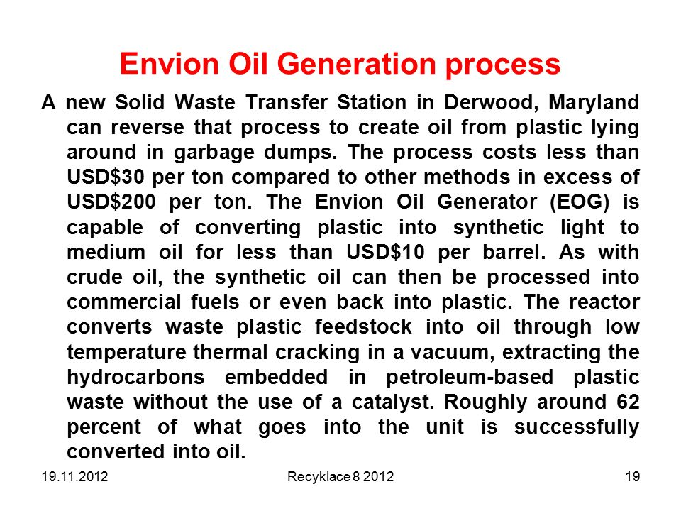 Envion Oil Generation process A new Solid Waste Transfer Station in Derwood, Maryland can reverse that process to create oil from plastic lying around in garbage dumps.