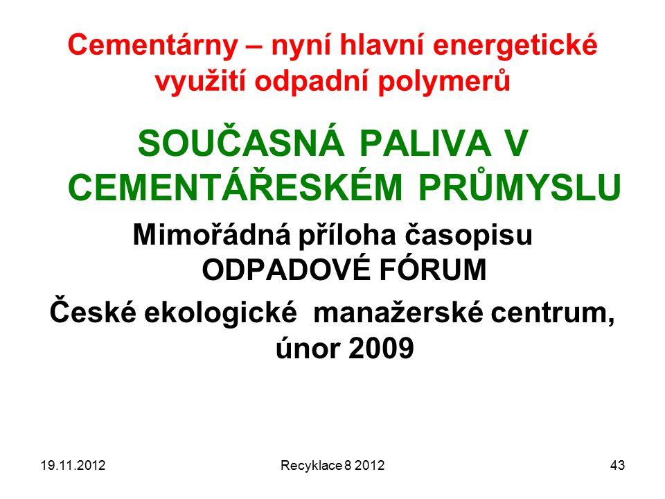 Cementárny – nyní hlavní energetické využití odpadní polymerů SOUČASNÁ PALIVA V CEMENTÁŘESKÉM PRŮMYSLU Mimořádná příloha časopisu ODPADOVÉ FÓRUM České ekologické manažerské centrum, únor 2009 19.11.2012Recyklace 8 201243