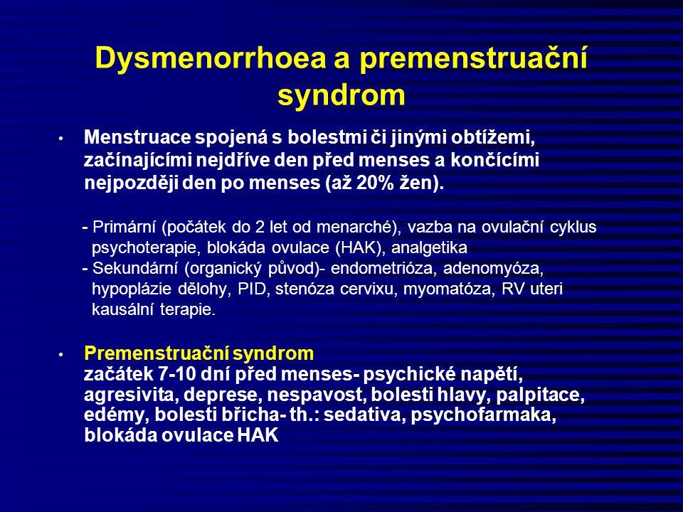 Dysmenorrhoea a premenstruační syndrom Menstruace spojená s bolestmi či jinými obtížemi, začínajícími nejdříve den před menses a končícími nejpozději