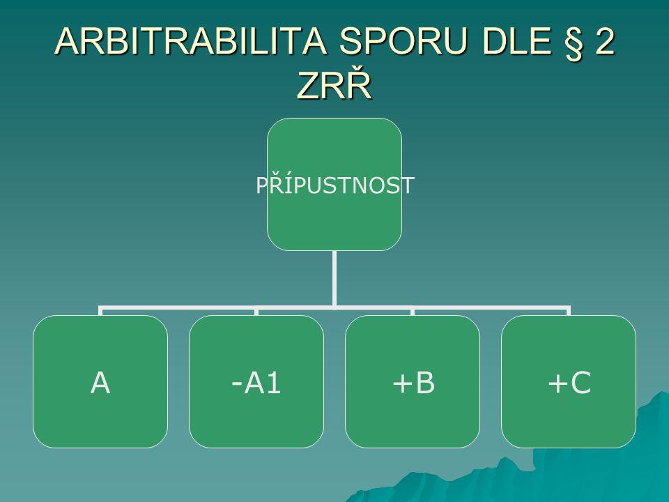 ARBITRABILITA SPORU DLE § 2 ZRŘ PŘÍPUSTNOST A-A1+B+C