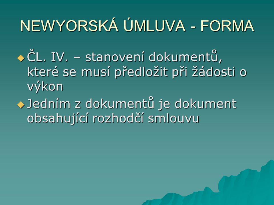 NEWYORSKÁ ÚMLUVA - FORMA  ČL. IV. – stanovení dokumentů, které se musí předložit při žádosti o výkon  Jedním z dokumentů je dokument obsahující rozh