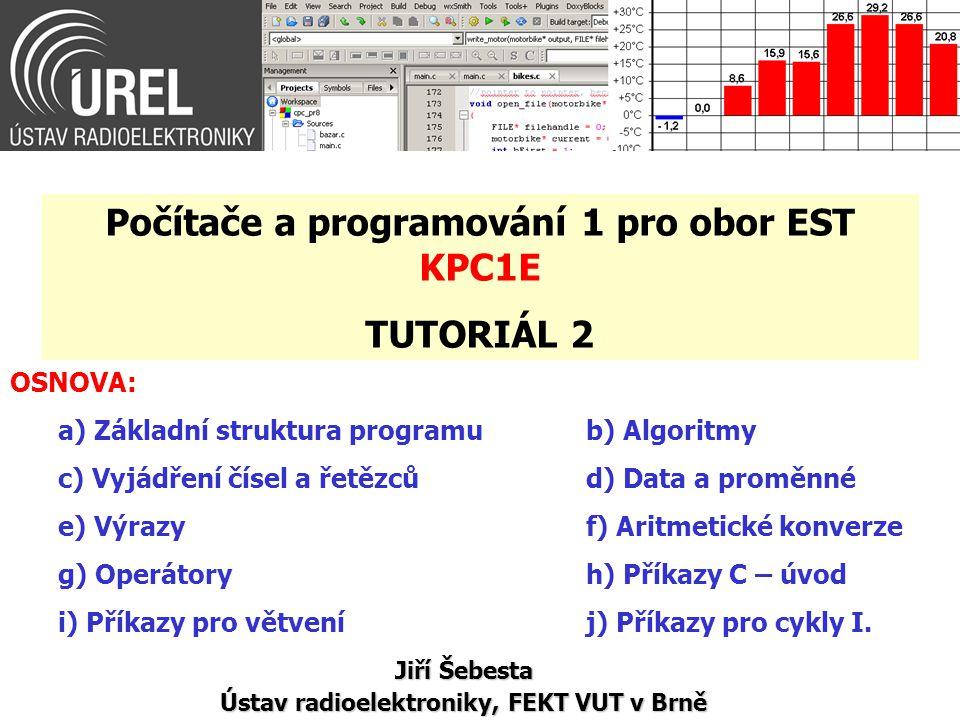 OSNOVA: a) Základní struktura programu b) Algoritmy c) Vyjádření čísel a řetězcůd) Data a proměnné e) Výrazyf) Aritmetické konverze g) Operátoryh) Příkazy C – úvod i) Příkazy pro větvení j) Příkazy pro cykly I.