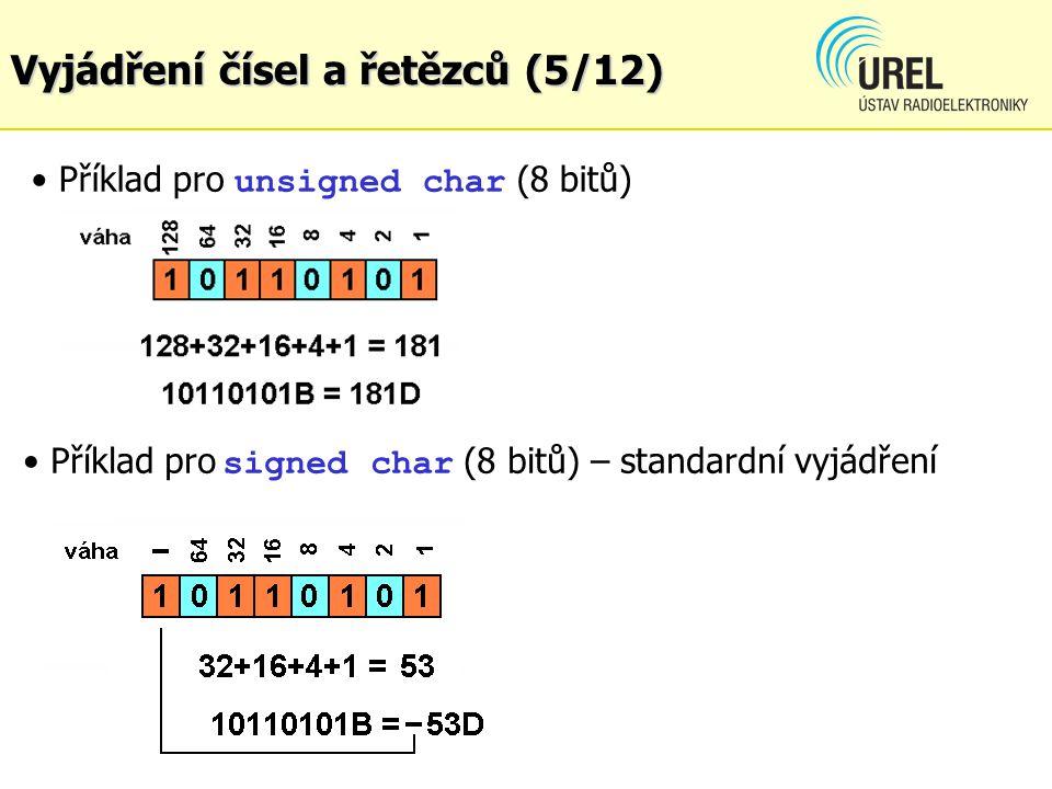 Příklad pro unsigned char (8 bitů) Příklad pro signed char (8 bitů) – standardní vyjádření Vyjádření čísel a řetězců (5/12)