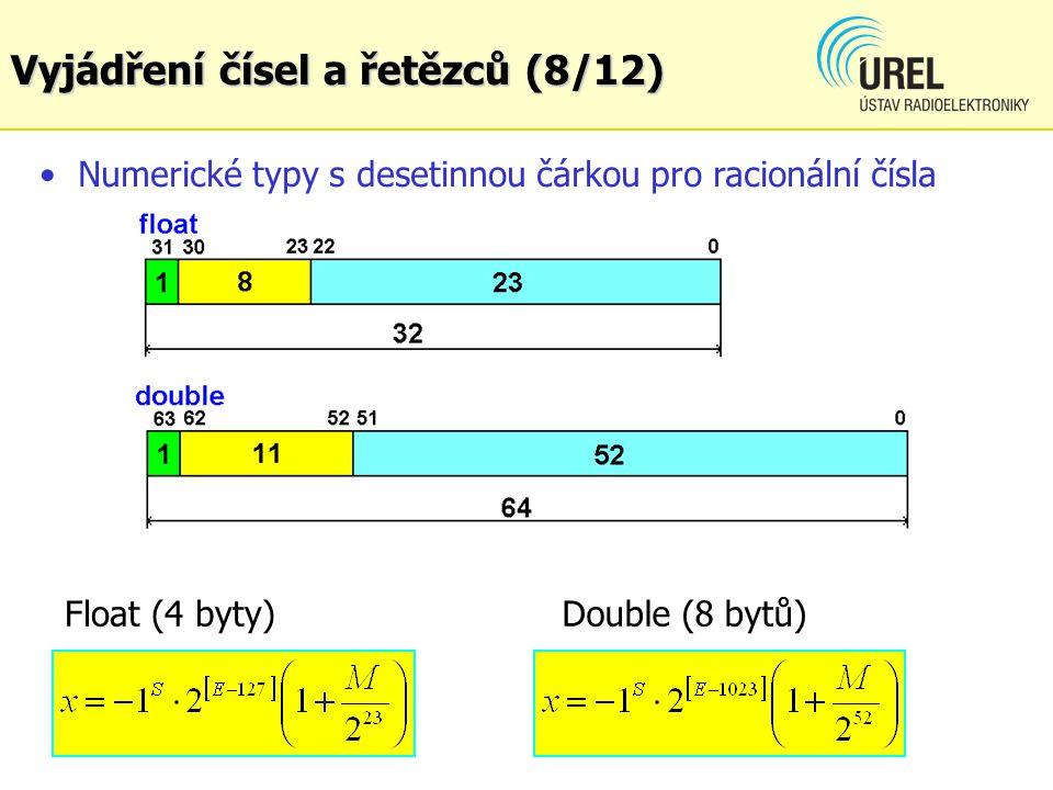 Numerické typy s desetinnou čárkou pro racionální čísla Float (4 byty)Double (8 bytů) Vyjádření čísel a řetězců (8/12)