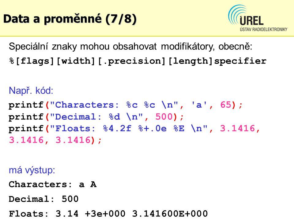 Data a proměnné (7/8) Speciální znaky mohou obsahovat modifikátory, obecně: %[flags][width][.precision][length]specifier Např.
