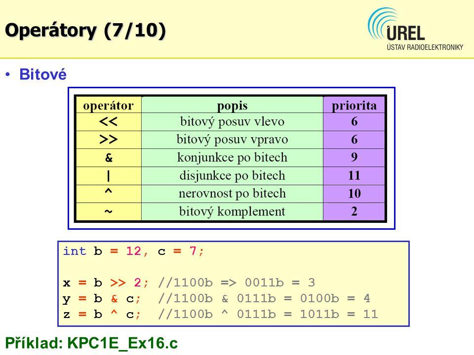 Bitové Příklad: KPC1E_Ex16.c int b = 12, c = 7; x = b >> 2; //1100b => 0011b = 3 y = b & c; //1100b & 0111b = 0100b = 4 z = b ^ c; //1100b ^ 0111b = 1011b = 11 Operátory (7/10)