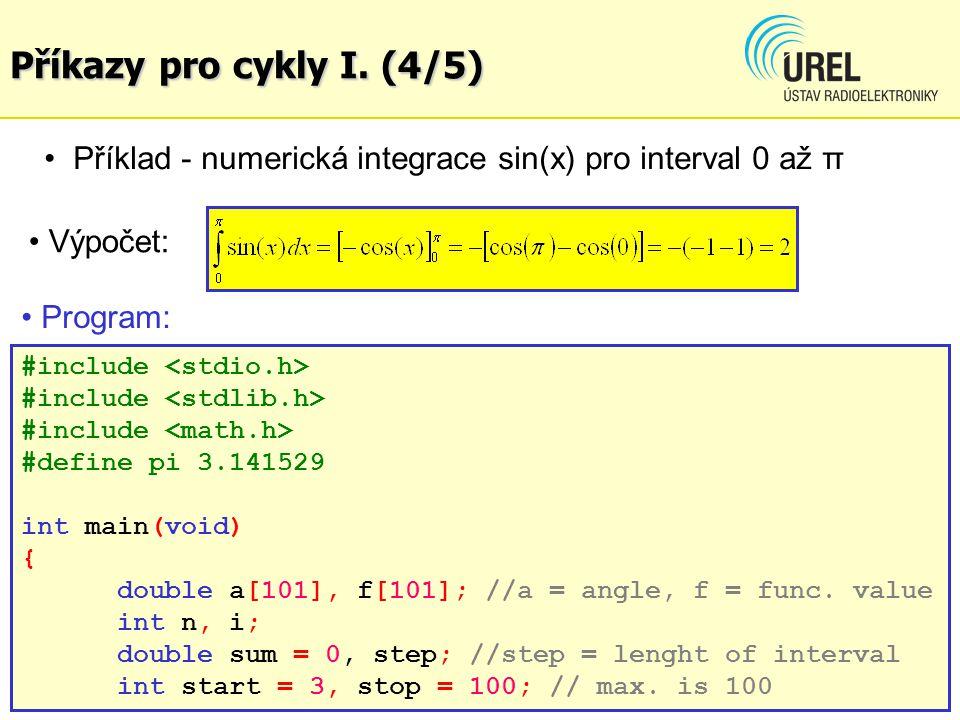 Výpočet: Příklad - numerická integrace sin(x) pro interval 0 až π Program: #include #define pi 3.141529 int main(void) { double a[101], f[101]; //a = angle, f = func.