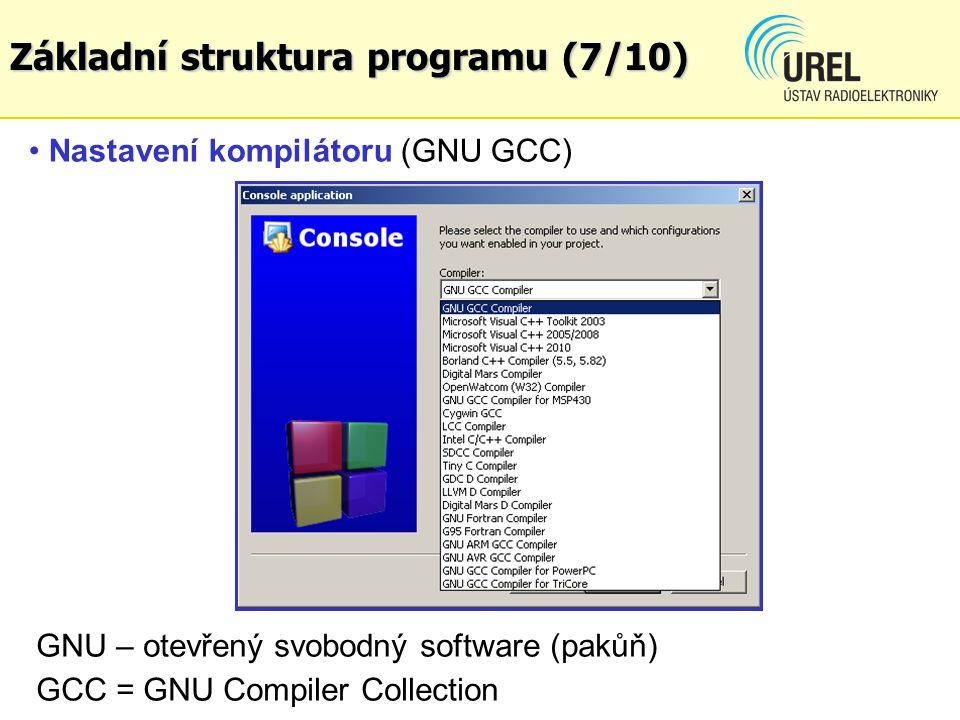 Nastavení kompilátoru (GNU GCC) GNU – otevřený svobodný software (pakůň) GCC = GNU Compiler Collection Základní struktura programu (7/10)