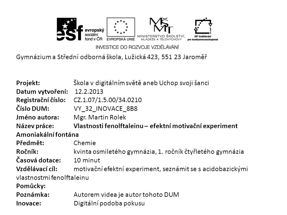 Gymnázium a Střední odborná škola, Lužická 423, 551 23 Jaroměř Projekt: Škola v digitálním světě aneb Uchop svoji šanci Datum vytvoření: 12.2.2013 Reg