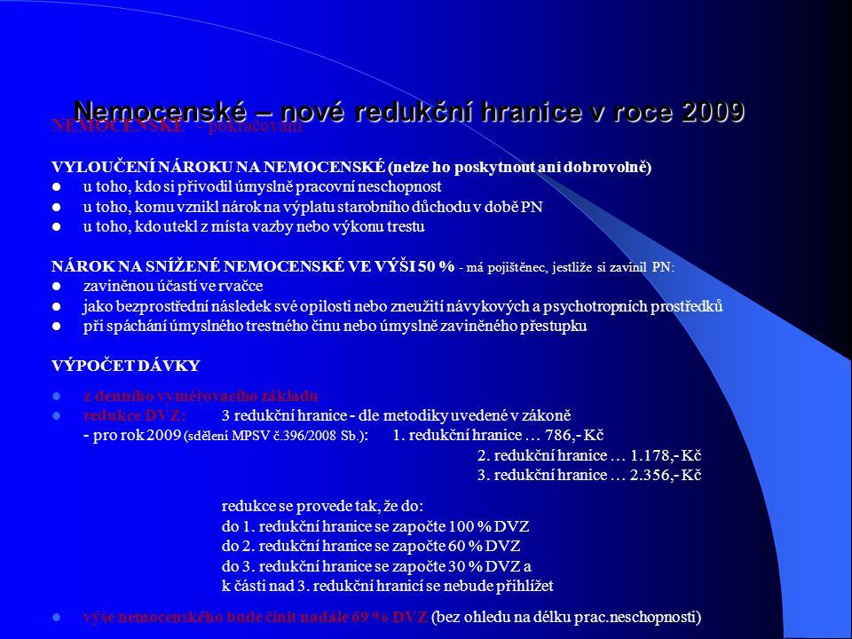 Nemocenské – nové redukční hranice v roce 2009 NEMOCENSKÉ - pokračování VYLOUČENÍ NÁROKU NA NEMOCENSKÉ (nelze ho poskytnout ani dobrovolně) u toho, kd