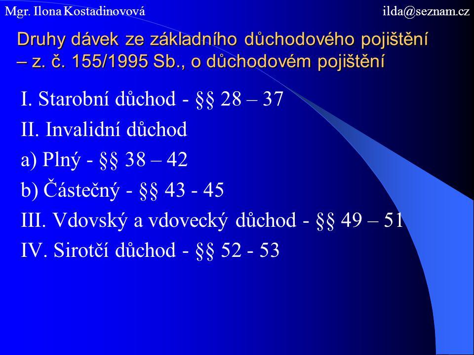 Druhy dávek ze základního důchodového pojištění – z. č. 155/1995 Sb., o důchodovém pojištění I. Starobní důchod - §§ 28 – 37 II. Invalidní důchod a) P