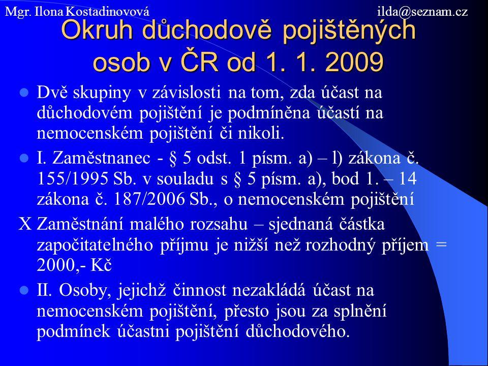 Okruh důchodově pojištěných osob v ČR od 1. 1. 2009 Dvě skupiny v závislosti na tom, zda účast na důchodovém pojištění je podmíněna účastí na nemocens