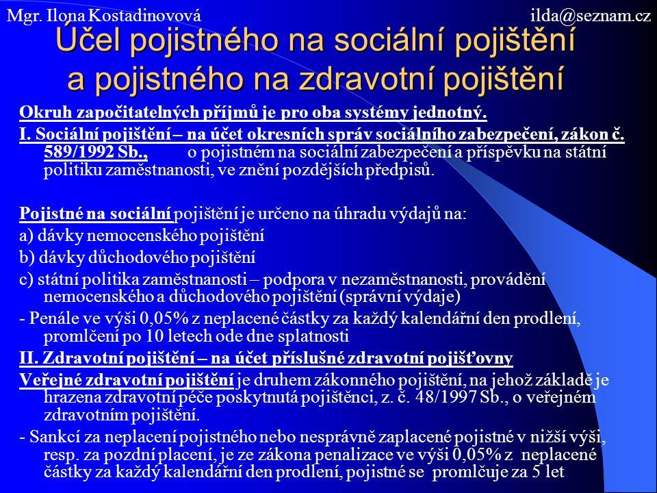 Účel pojistného na sociální pojištění a pojistného na zdravotní pojištění Okruh započitatelných příjmů je pro oba systémy jednotný. I. Sociální pojišt