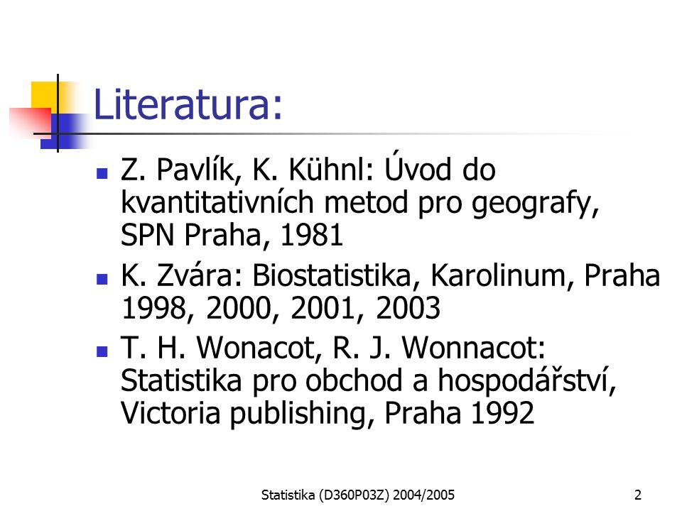 Statistika (D360P03Z) 2004/20052 Literatura: Z. Pavlík, K.