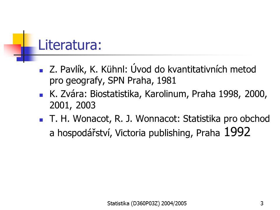 Statistika (D360P03Z) 2004/20053 Literatura: Z. Pavlík, K.