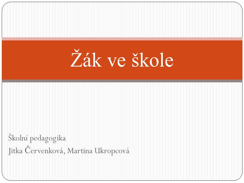 Školní pedagogika Jitka Č ervenková, Martina Ukropcová Žák ve škole