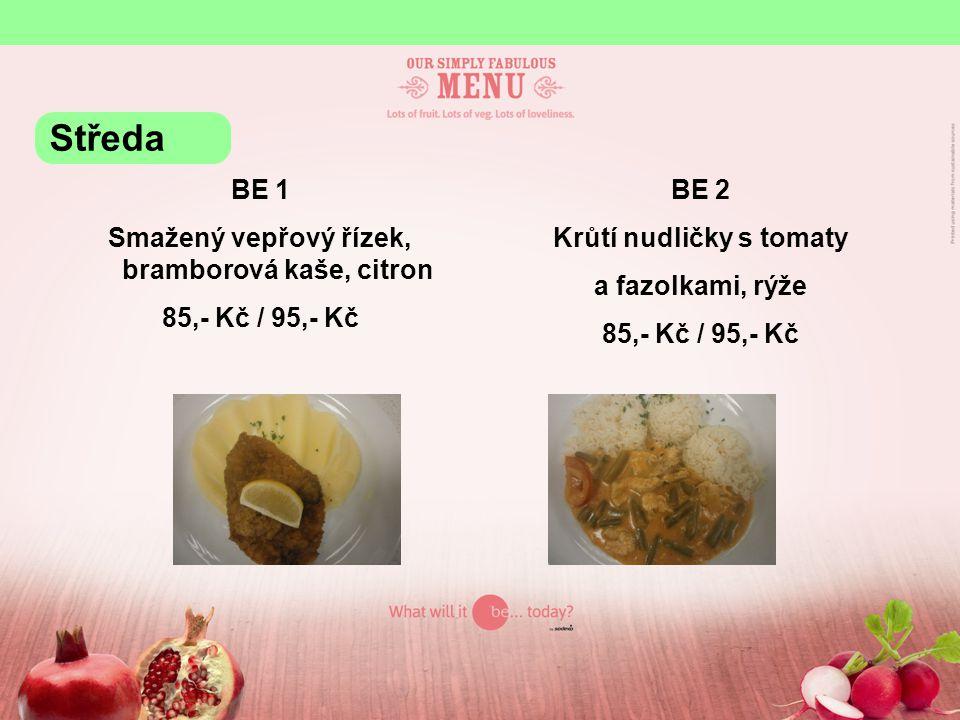 BE 1 Smažený vepřový řízek, bramborová kaše, citron 85,- Kč / 95,- Kč BE 2 Krůtí nudličky s tomaty a fazolkami, rýže 85,- Kč / 95,- Kč Středa
