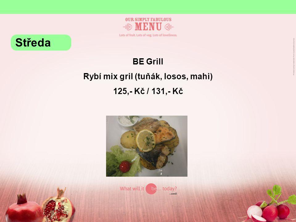 BE Grill Rybí mix gril (tuňák, losos, mahi) 125,- Kč / 131,- Kč Středa