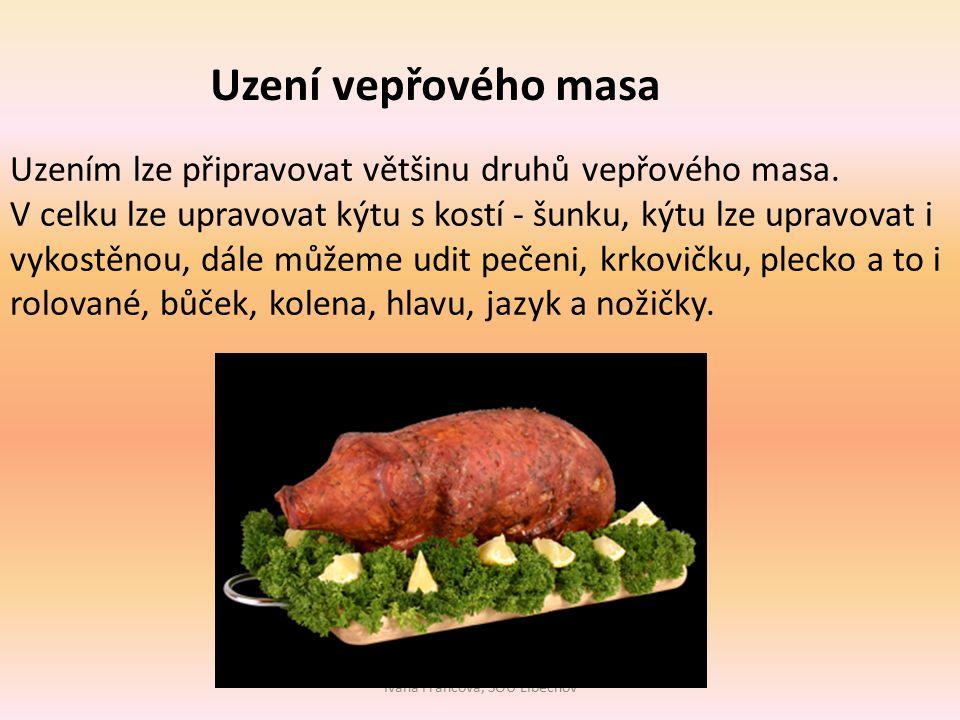Ivana Francová, SOU LIběchov Uzení vepřového masa Uzením lze připravovat většinu druhů vepřového masa.