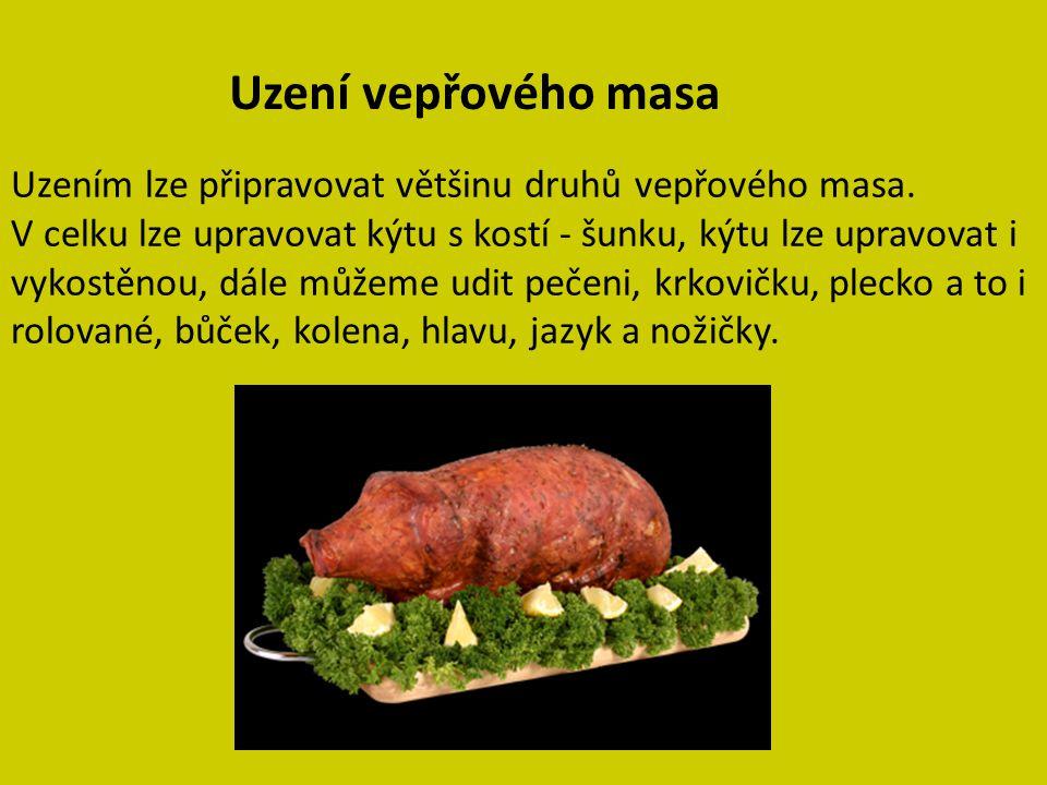 Uzení vepřového masa Uzením lze připravovat většinu druhů vepřového masa. V celku lze upravovat kýtu s kostí - šunku, kýtu lze upravovat i vykostěnou,