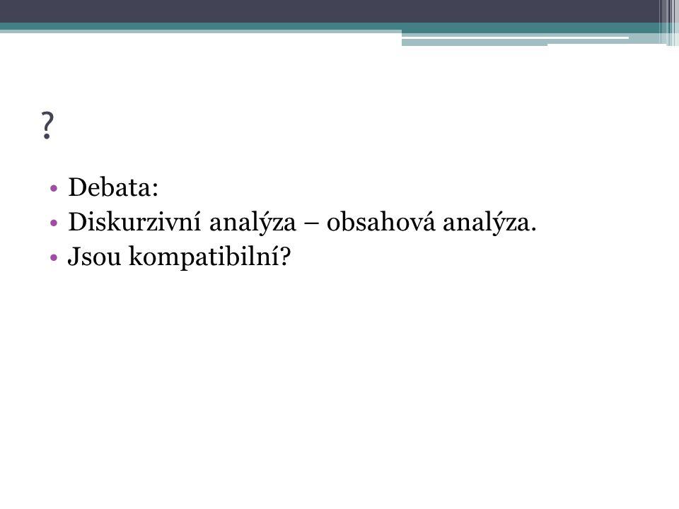 ? Debata: Diskurzivní analýza – obsahová analýza. Jsou kompatibilní?