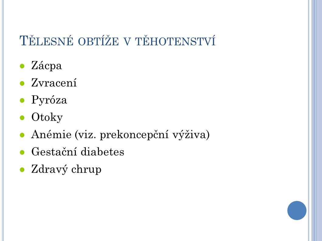 T ĚLESNÉ OBTÍŽE V TĚHOTENSTVÍ Zácpa Zvracení Pyróza Otoky Anémie (viz.