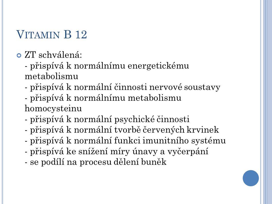 V ITAMIN B 12 ZT schválená: - přispívá k normálnímu energetickému metabolismu - přispívá k normální činnosti nervové soustavy - přispívá k normálnímu metabolismu homocysteinu - přispívá k normální psychické činnosti - přispívá k normální tvorbě červených krvinek - přispívá k normální funkci imunitního systému - přispívá ke snížení míry únavy a vyčerpání - se podílí na procesu dělení buněk