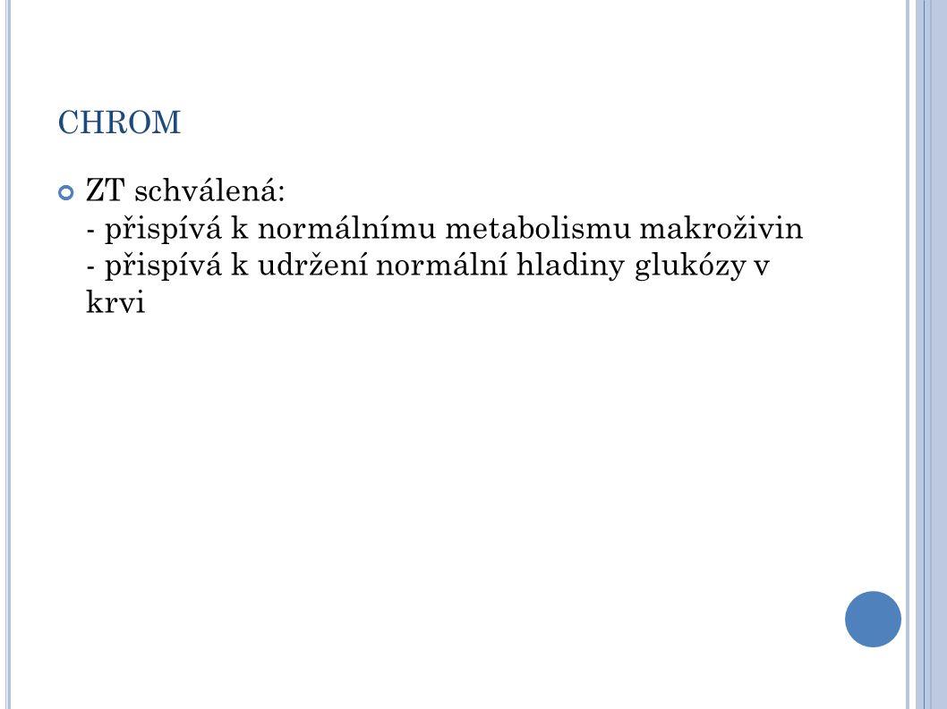 CHROM ZT schválená: - přispívá k normálnímu metabolismu makroživin - přispívá k udržení normální hladiny glukózy v krvi