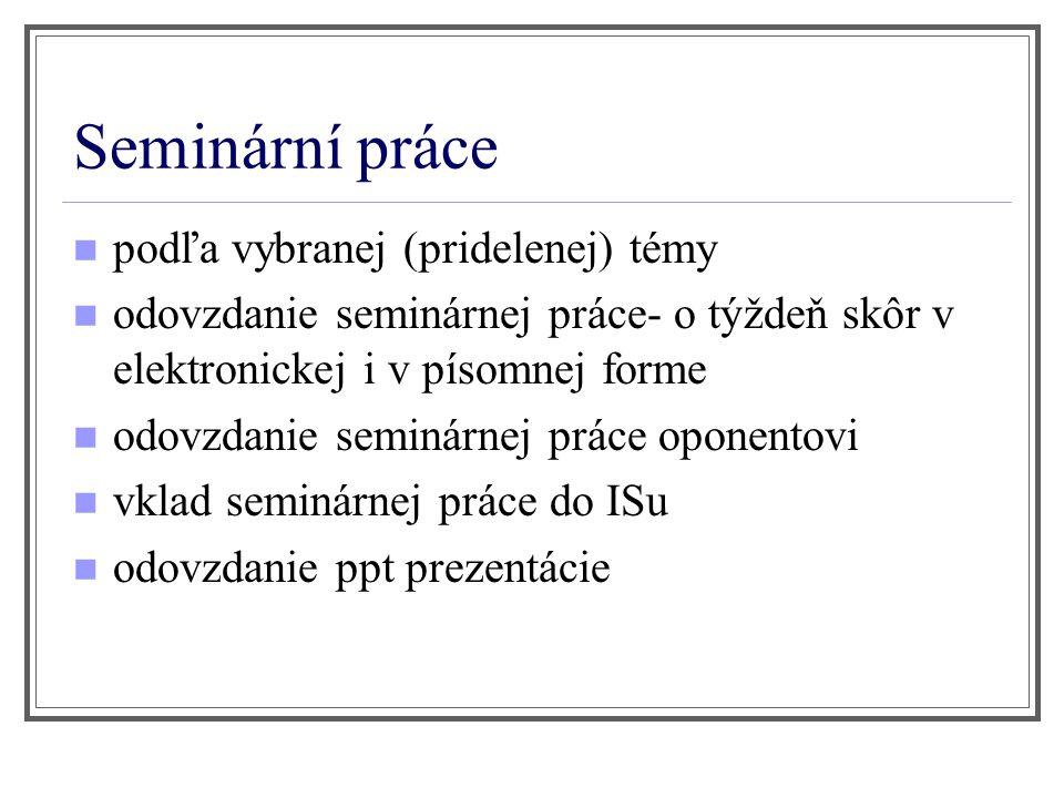 Seminární práce podľa vybranej (pridelenej) témy odovzdanie seminárnej práce- o týždeň skôr v elektronickej i v písomnej forme odovzdanie seminárnej p