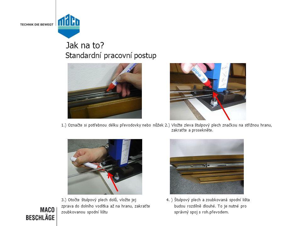 Jak na to? Standardní pracovní postup 1.) Označte si potřebnou délku převodovky nebo nůžek 2.) Vložte zleva štulpový plech značkou na střižnou hranu,
