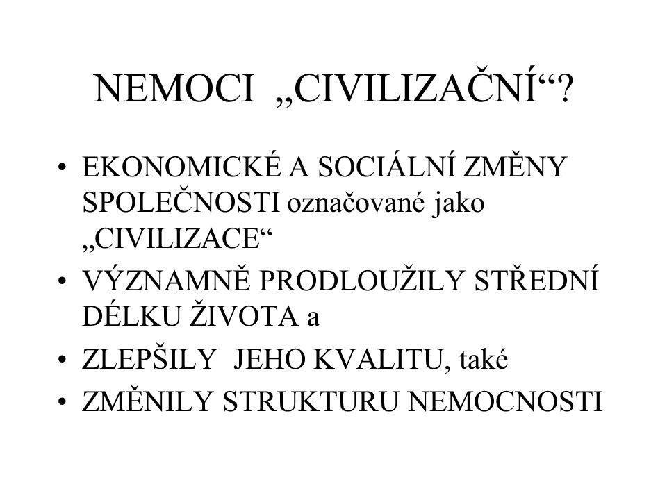 """NEMOCI """"CIVILIZAČNÍ""""? EKONOMICKÉ A SOCIÁLNÍ ZMĚNY SPOLEČNOSTI označované jako """"CIVILIZACE"""" VÝZNAMNĚ PRODLOUŽILY STŘEDNÍ DÉLKU ŽIVOTA a ZLEPŠILY JEHO K"""