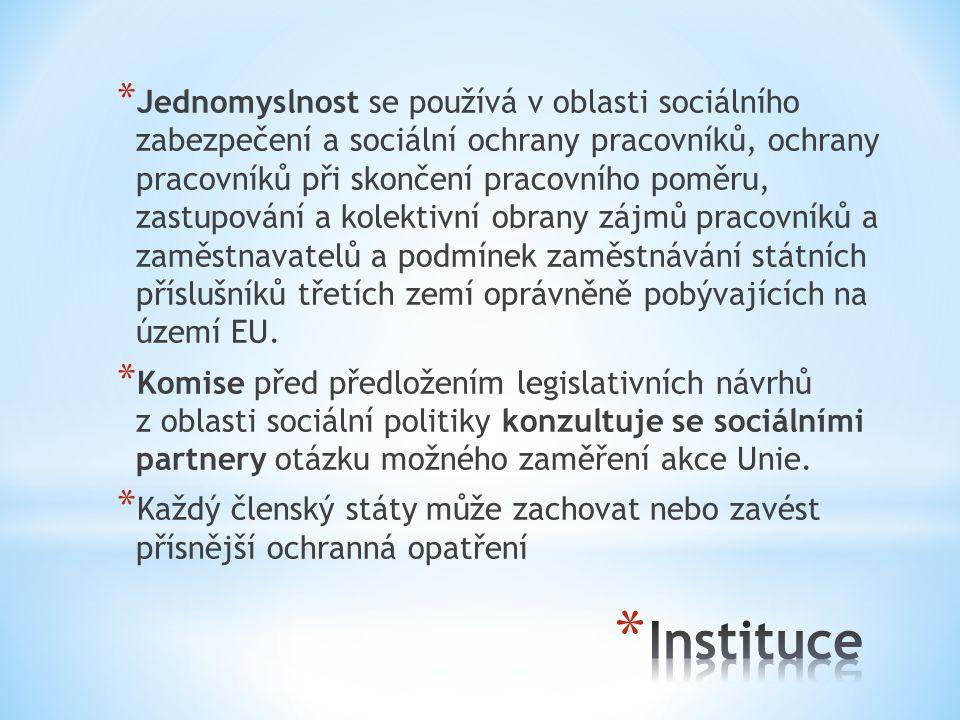 * Jednomyslnost se používá v oblasti sociálního zabezpečení a sociální ochrany pracovníků, ochrany pracovníků při skončení pracovního poměru, zastupování a kolektivní obrany zájmů pracovníků a zaměstnavatelů a podmínek zaměstnávání státních příslušníků třetích zemí oprávněně pobývajících na území EU.