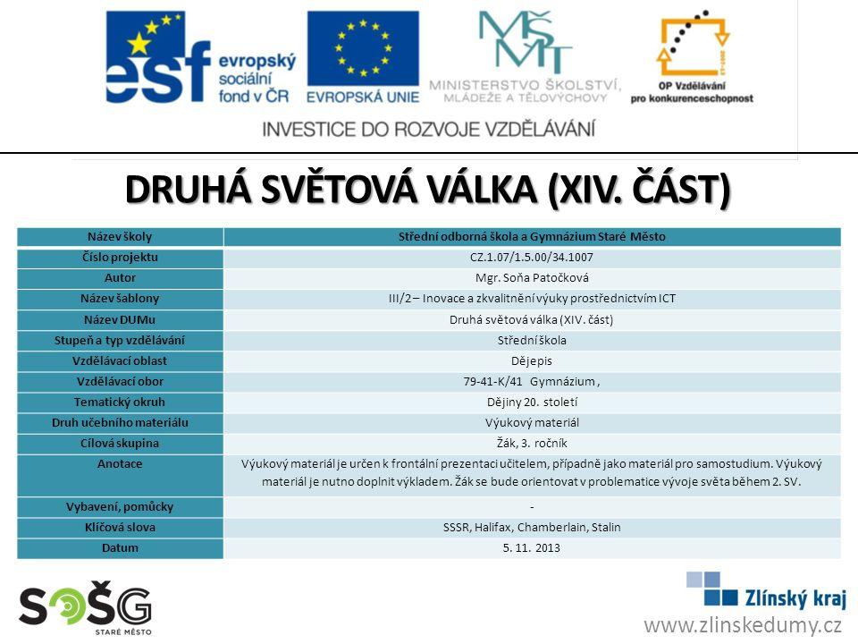 www.zlinskedumy.cz DRUHÁ SVĚTOVÁ VÁLKA (XIV. ČÁST) Název školyStřední odborná škola a Gymnázium Staré Město Číslo projektuCZ.1.07/1.5.00/34.1007 Autor