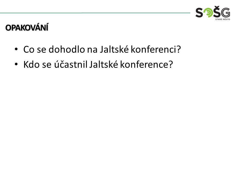 Co se dohodlo na Jaltské konferenci? Kdo se účastnil Jaltské konference? OPAKOVÁNÍ