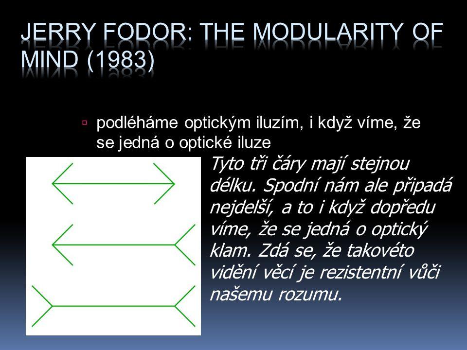  naše mysl je částečně modulární  Fodor uznává modularitu mysli pro jazyk a vnímání  pokud se ale soudce má rozhodnout, zda je obžalovaný vinen  pak používá všechny dostupné informace, sleduje chování obžalovaného, jeho nervozitu, zvažuje logickou konzistenci obhajoby…  …a na to není žádný modul, je to úkol obecné inteligence