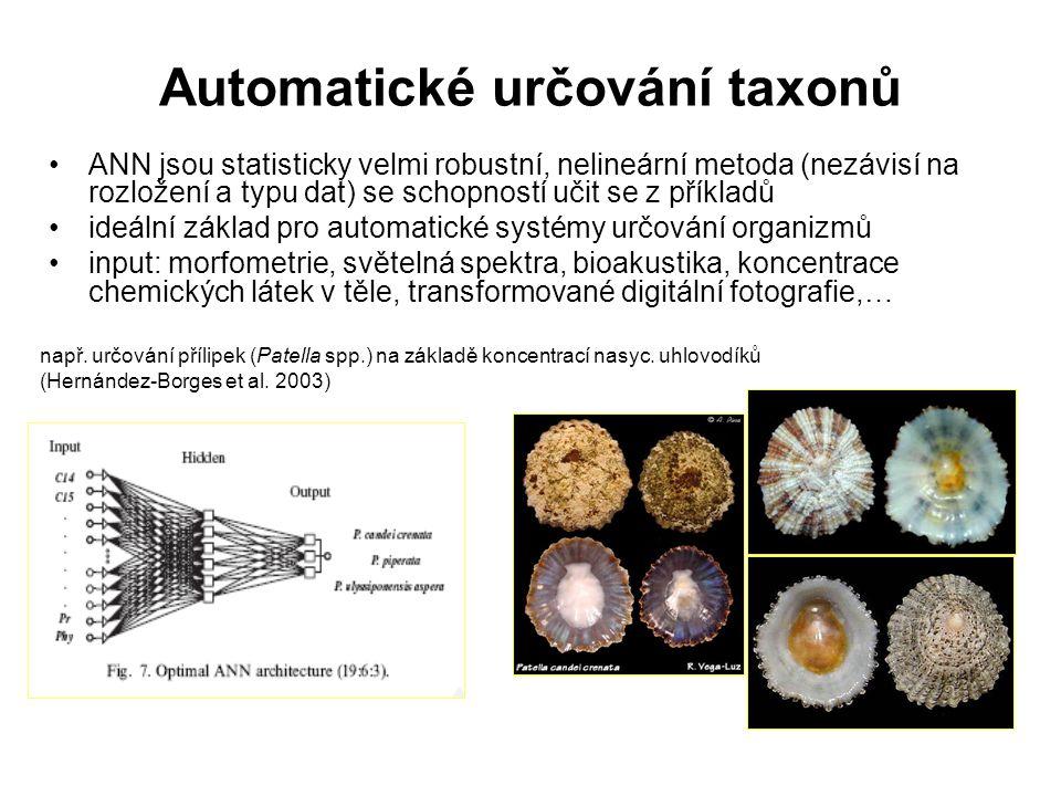 Automatické určování taxonů ANN jsou statisticky velmi robustní, nelineární metoda (nezávisí na rozložení a typu dat) se schopností učit se z příkladů ideální základ pro automatické systémy určování organizmů input: morfometrie, světelná spektra, bioakustika, koncentrace chemických látek v těle, transformované digitální fotografie,… např.