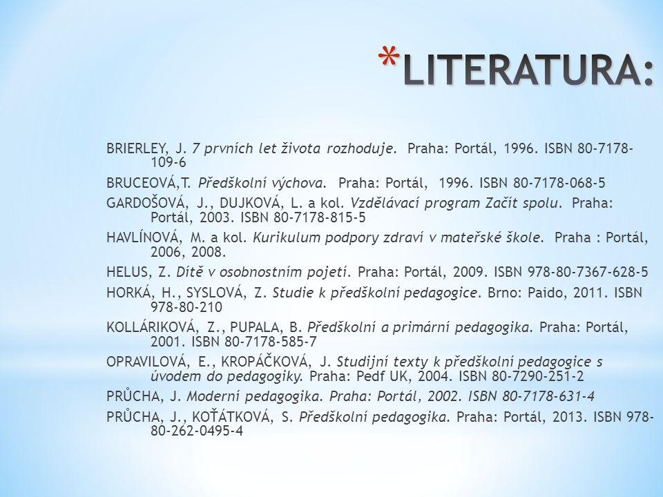 BRIERLEY, J. 7 prvních let života rozhoduje. Praha: Portál, 1996. ISBN 80-7178- 109-6 BRUCEOVÁ,T. Předškolní výchova. Praha: Portál, 1996. ISBN 80-717