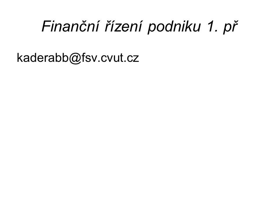 Finanční řízení podniku 1. př kaderabb@fsv.cvut.cz