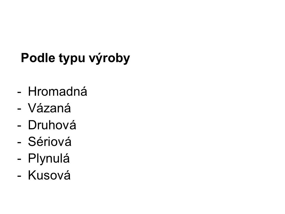 Podle typu výroby -Hromadná -Vázaná -Druhová -Sériová -Plynulá -Kusová