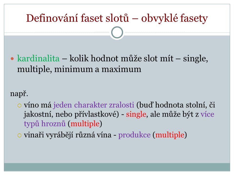Definování faset slotů – obvyklé fasety kardinalita – kolik hodnot může slot mít – single, multiple, minimum a maximum např.
