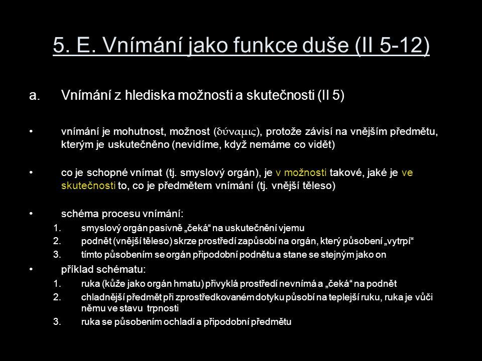 5. E. Vnímání jako funkce duše (II 5-12) a.Vnímání z hlediska možnosti a skutečnosti (II 5) vnímání je mohutnost, možnost ( δύναμις ), protože závisí