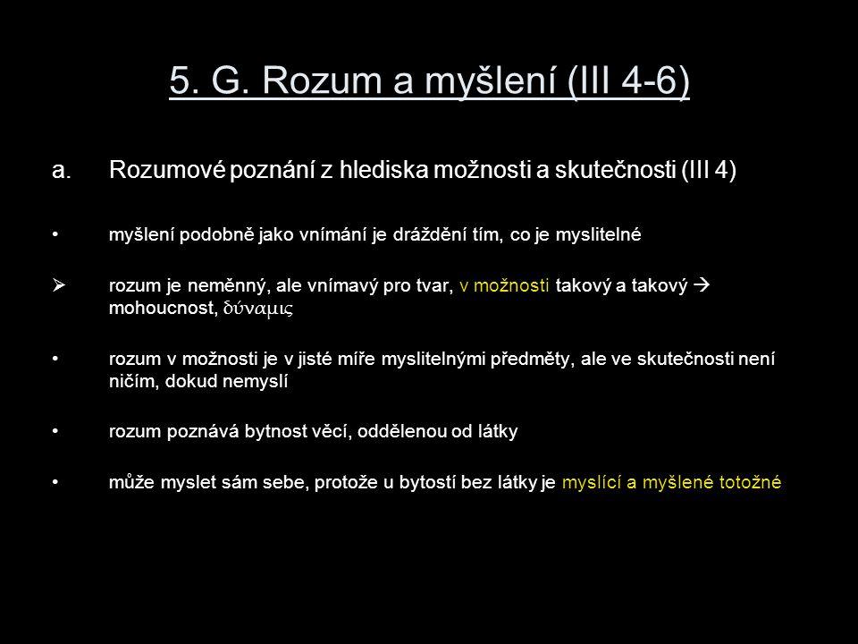 5. G. Rozum a myšlení (III 4-6) a.Rozumové poznání z hlediska možnosti a skutečnosti (III 4) myšlení podobně jako vnímání je dráždění tím, co je mysli