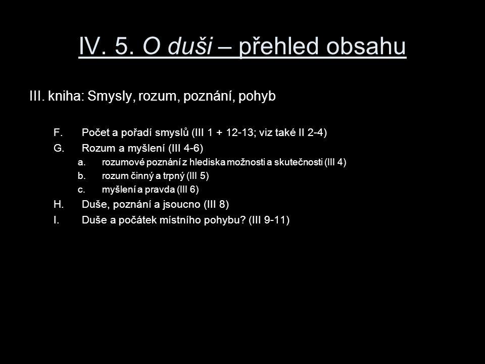 IV. 5. O duši – přehled obsahu III. kniha: Smysly, rozum, poznání, pohyb F.Počet a pořadí smyslů (III 1 + 12-13; viz také II 2-4) G.Rozum a myšlení (I