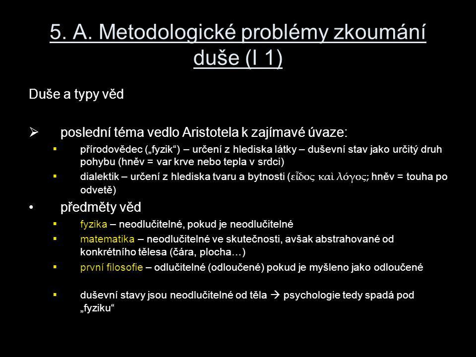 """5. A. Metodologické problémy zkoumání duše (I 1) Duše a typy věd  poslední téma vedlo Aristotela k zajímavé úvaze:  přírodovědec (""""fyzik"""") – určení"""
