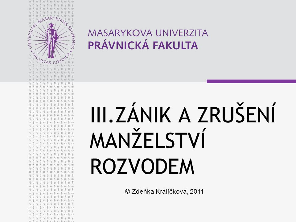 www.law.muni.cz 32 CEFL DIVORCE Principles: Maintenance between former spouses - general Principle 2:1 Relationship between maintenance and divorce Maintenance between former spouses should be subject to the same rules regardless of the type of divorce.