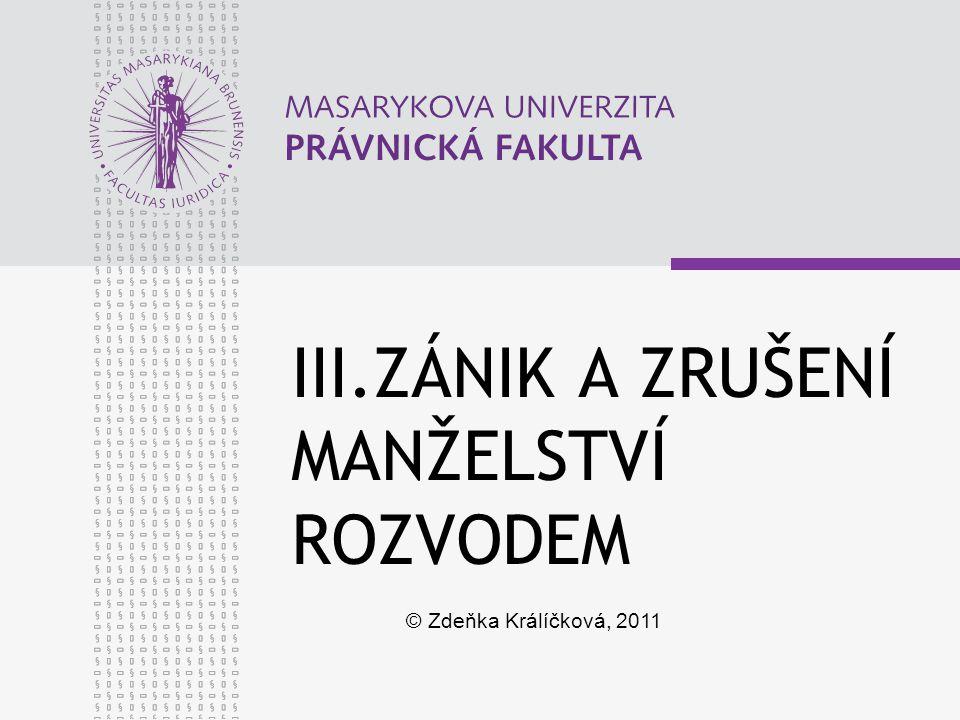 III.ZÁNIK A ZRUŠENÍ MANŽELSTVÍ ROZVODEM © Zdeňka Králíčková, 2011