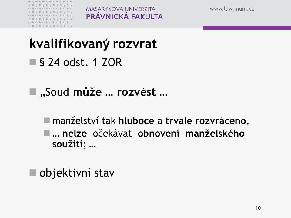 """www.law.muni.cz 10 kvalifikovaný rozvrat § 24 odst. 1 ZOR """"Soud může … rozvést … manželství tak hluboce a trvale rozvráceno, … nelze očekávat obnovení"""