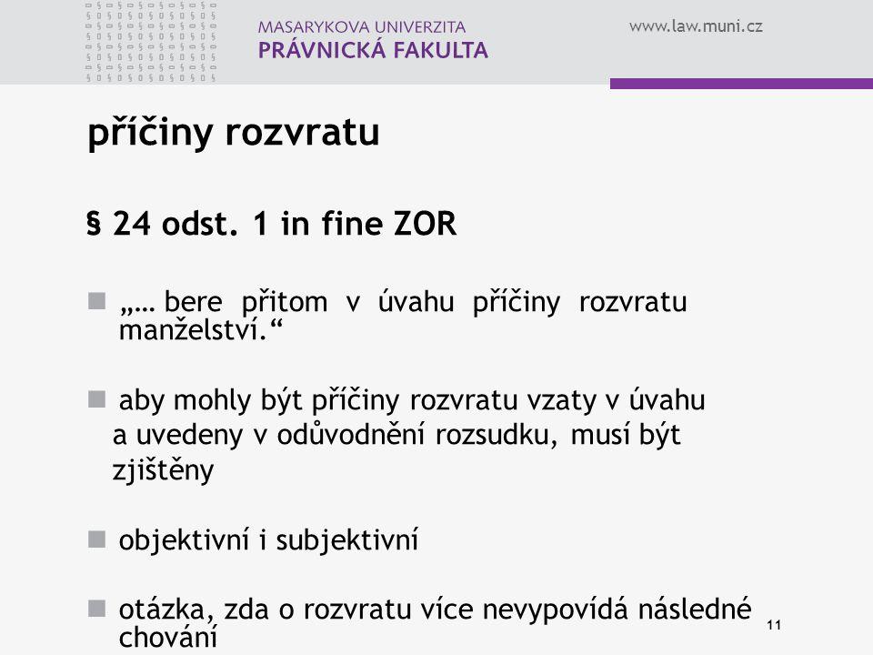 """www.law.muni.cz 11 příčiny rozvratu § 24 odst. 1 in fine ZOR """"… bere přitom v úvahu příčiny rozvratu manželství."""" aby mohly být příčiny rozvratu vzaty"""