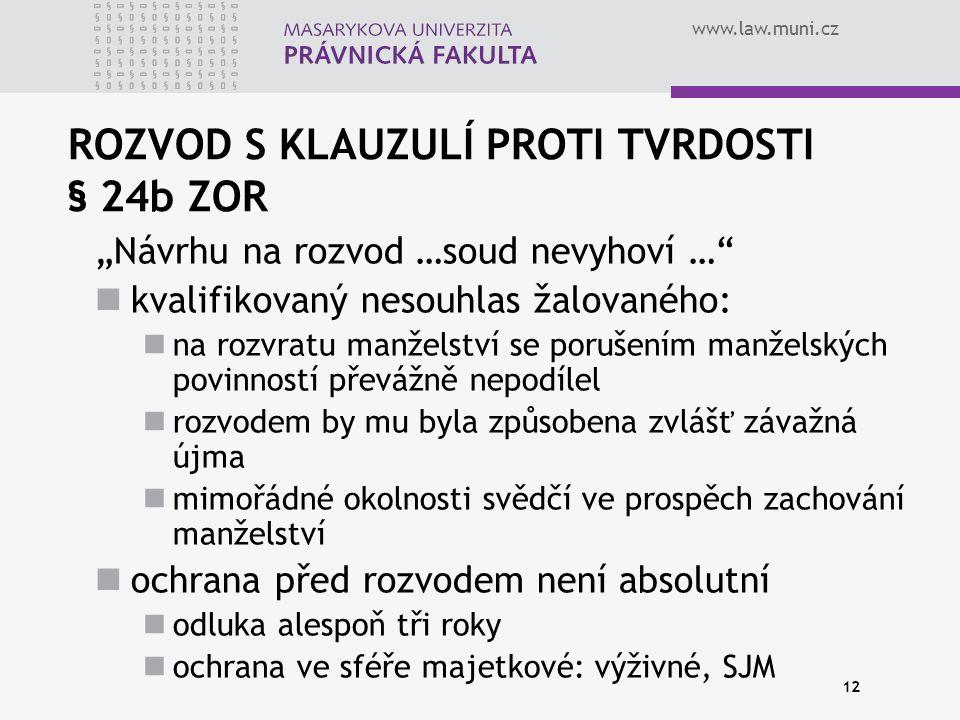 """www.law.muni.cz 12 ROZVOD S KLAUZULÍ PROTI TVRDOSTI § 24b ZOR """"Návrhu na rozvod …soud nevyhoví …"""" kvalifikovaný nesouhlas žalovaného: na rozvratu manž"""