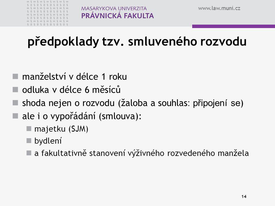 www.law.muni.cz 14 předpoklady tzv. smluveného rozvodu manželství v délce 1 roku odluka v délce 6 měsíců shoda nejen o rozvodu (žaloba a souhlas : při